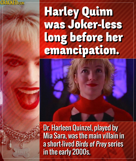 Harley Quinn was Joker-less long before her emancipation. Dr. Harleen Quinzel, played by Mia Sara, was the main villain in a short-lived Birds of Prey