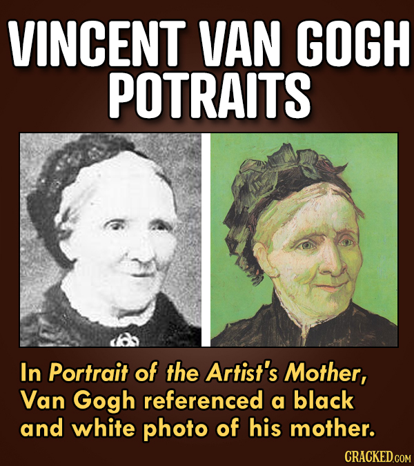 VINCENT VAN GOGH POTRAITS In Portrait of the Artist's Mother, Van Gogh referenced a black and white photo of his mother. CRACKED.COM
