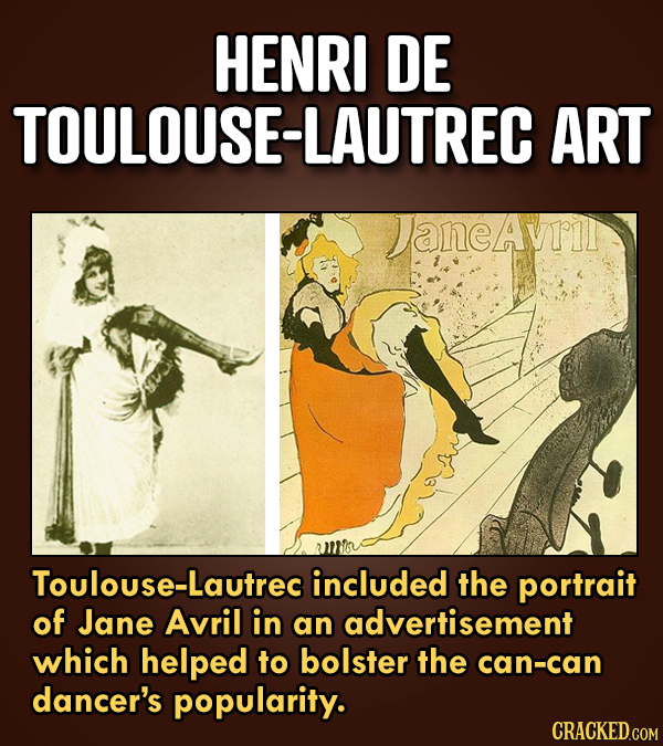 HENRI DE JSE-LAUTREC O ART JaneAVll Toulouse-Lautrec included the portrait of Jane Avril in an advertisement which helped to bolster the can-can dance