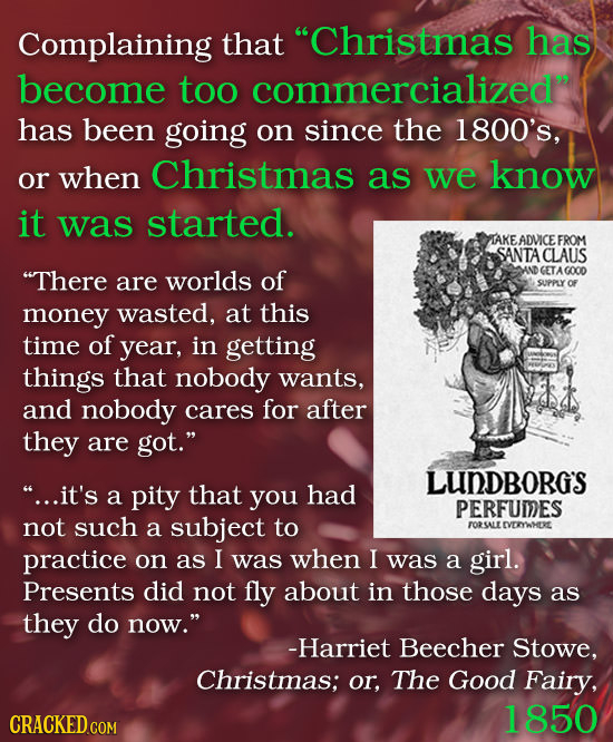 Complaining that Christmas has become too commercialized has been going on since the 1800's, when Christmas know or as we it was started. TAKE ADVIC