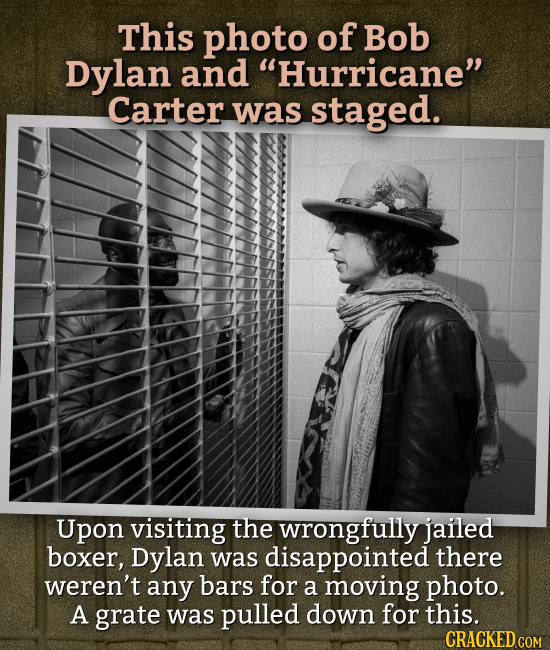 This photo of Bob Dylan and Hurricane Carter was staged. Upon visiting the wrongfully jailed boxer, Dylan was disappointed there weren't any bars fo