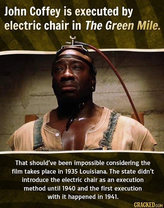 John Coffey is executed by electric chair in The Green Mile. That should've been impossible considering the film takes place in 1935 Louisiana. The st
