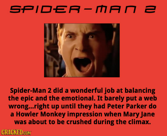 SPIDER Spider-Man 2 did a wonderful job at balancing the epic and the emotional. It barely put a web wrong...l right up until they had Peter Parker do