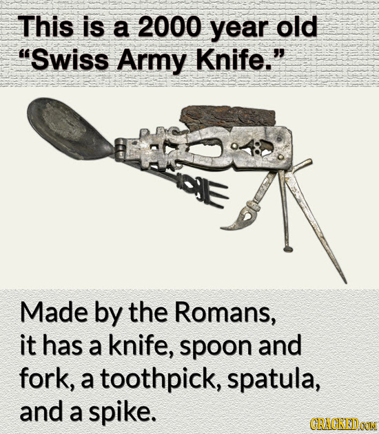 This is a 2000 year old Swiss Army Knife. Made by the Romans, it has a knife, spoon and fork, a toothpick, spatula, and a Spike. CRACKEIDOON