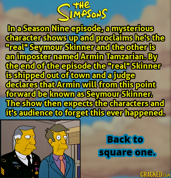 SMesonS THE In a Season Nine episode, a mysterious character shows up and proclaims he's the real Seymour Skinner and the other is an imposter named