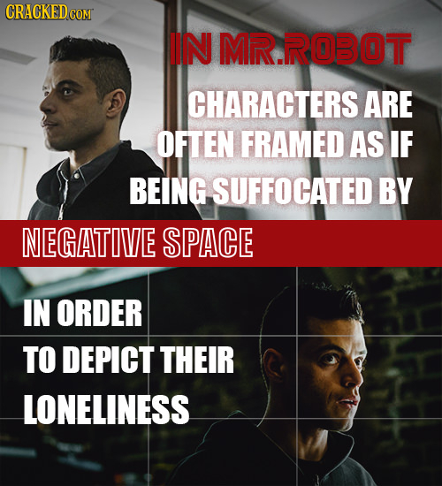 CRACKED COM IN MR.ROBOT CHARACTERS ARE OFTEN FRAMED AS IF BEING SUFFOCATED BY NEGATIVE SPACE IN ORDER TO DEPICT THEIR LONELINESS