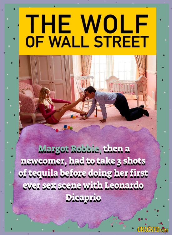 THE WOLF OF WALL STREET Margot Robbi, then a newcomer, had to take 3 shots of tequila before doing her first ever SeX scene with Leonardo Dicaprio CRA