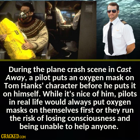 During the plane crash scene in Cast Away, a pilot puts an oxygen mask on Tom Hanks' character before he puts it on himself. While it's nice of him, p