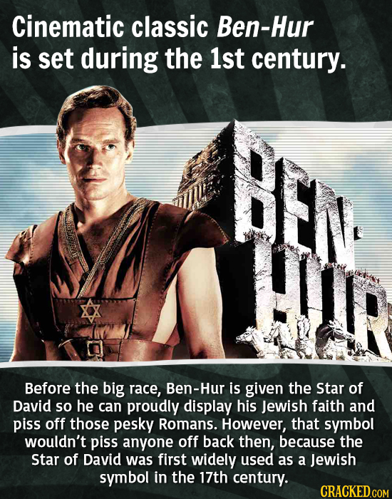 Cinematic classic Ben-Hur is set during the 1st century. BE Before the big race, Ben-Hur is given the Star of David so he can proudly display his Jewi