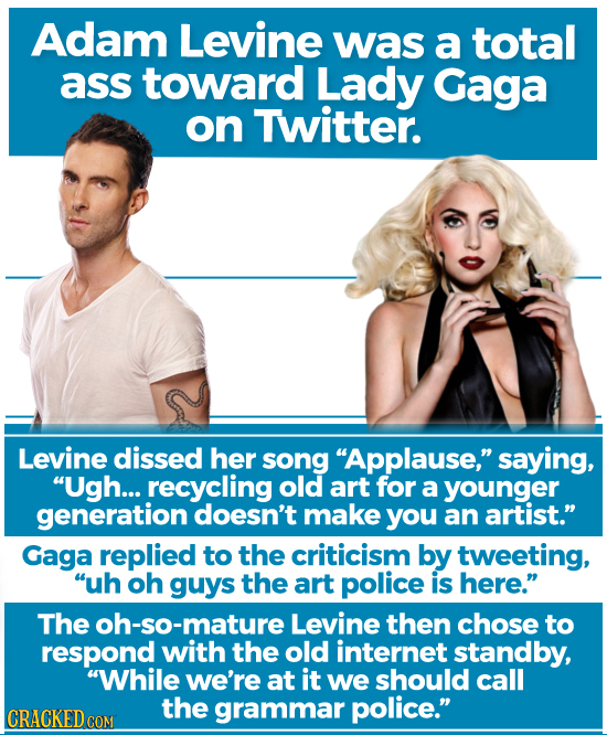 Adam Levine was a total ass toward Lady Gaga on Twitter. Levine dissed her song Applause, saying, Ugh... recycling old art for a younger generation