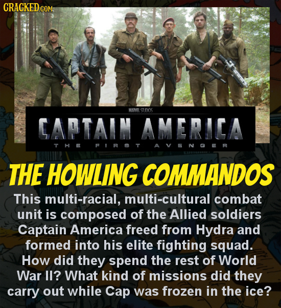 CRACKEDco COM. MIUEL surios CAPTAIN AMERICA THE FIRT AVENGER THE HOWLING COMMANDOS This multi-racial, multi-cultural combat unit is composed of the Al