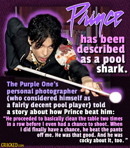 Frinae has been described as a pool shark. The Purple One's personal photographer (who considered himself as a fairly decent pool player) told a story