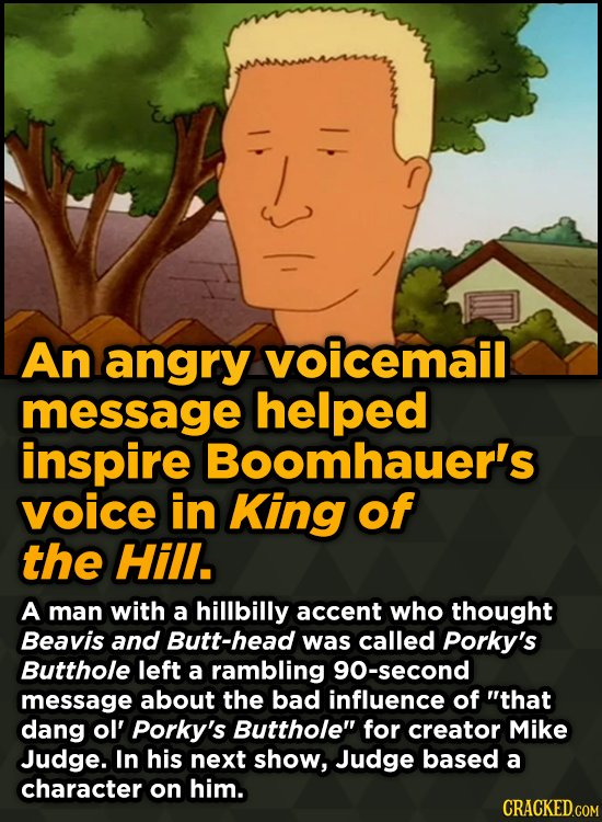 Surprising Sources Of Inspiration For Your Fav Characters - An angry voicemail message helped inspire Boomhauer's voice in King of the Hill.