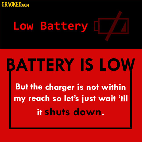CRACKED GOM LOw Battery BATTERY IS LOW But the charger is not within my reach SO let's just wait 'til it shuts down.