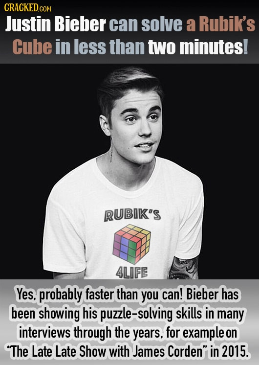 CRACKED COM Justin Bieber can solve a Rubik's Cube in less than two minutes! RUBIK'S 4LIFE Yes. probably faster than you can! Bieber has been showing