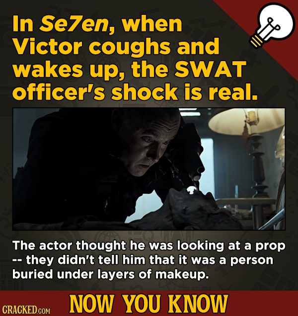 13 Fascinating Nuggets Of Movie And General Trivia - In Se7en, when Victor coughs and wakes up, the SWAT officer's shock is real.