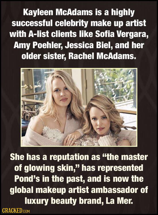 Kayleen McAdams is a highly successful celebrity make up artist with A-list clients like Sofia Vergara, Amy Poehler, Jessica Biel, and her older siste