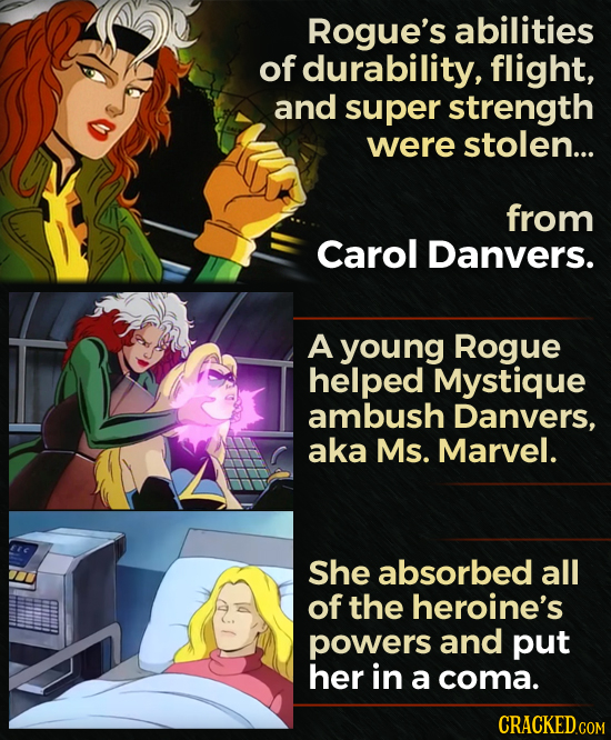 Rogue's abilities of durability, flight, and super strength were stolen... from Carol Danvers. A young Rogue helped Mystique ambush Danvers, aka Ms. M