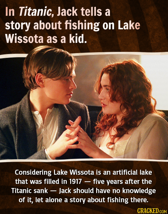 In Titanic, Jack tells a story about fishing on Lake Wissota as a kid. Considering Lake Wissota is an artificial lake that was filled in 1917 - five y