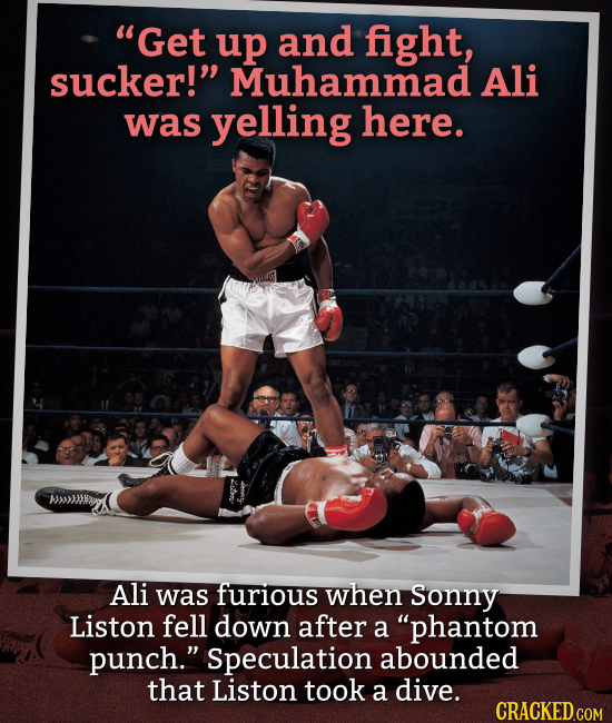 Get up and fight, sucker! Muhammad Ali was yelling here. Ali was furious when Sonny Liston fell down after a phantom punch. Speculation abounded t