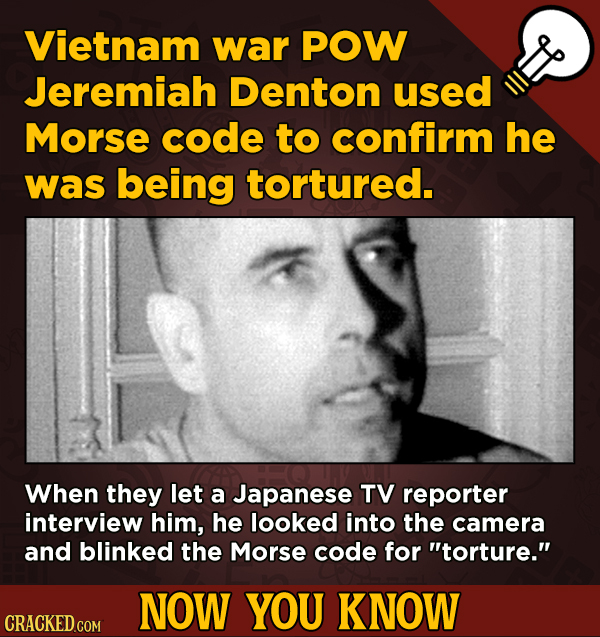 13 Fascinating Nuggets Of Movie And General Trivia - Vietnam war POW Jeremiah Denton used Morse code to confirm he was being tortured.