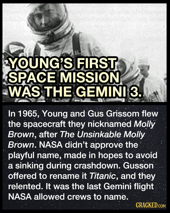 YOUNG'S FIRST SPACE MISSION WAS THE GEMINI 3. In 1965, Young and Gus Grissom flew the spacecraft they nicknamed Molly Brown, after The Unsinkable Moll