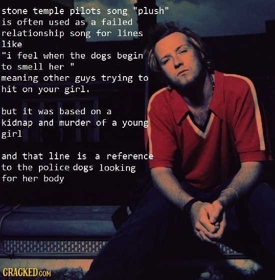 stone temple pilots song plush is often used as a failed relationship song for lines like i feel when the dogs begin to smell her meaning other guy