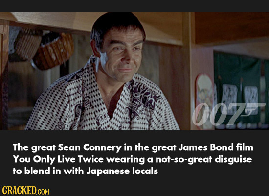 007 The great Sean Connery in the great James Bond film You Only Live Twice wearing a not-so-great disguise to blend in with Japanese locals CRACKED.C