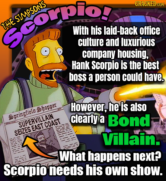 rpilo CRACKEDcO SO PO SIMPSONS THE With his laid-back office culture and luxurious company housing, Hank Scorpio is the best boss a person could have.
