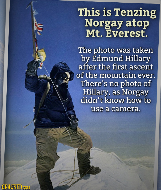This is Tenzing Norgay atop Mt. Everest. The photo was taken by Edmund Hillary after the first ascent of the mountain ever. There's no photo of Hillar