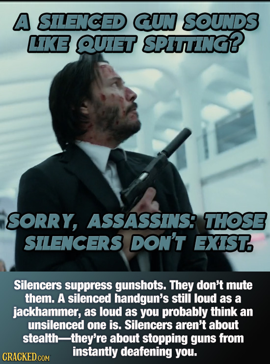 A SILENCED CGUN SOUNDS LIKE QUET SPITTING? SORRY, ASSASSINS: THOSE SILENCERS DON'T EXIST. Silencers suppress gunshots. They don't mute them. A silence
