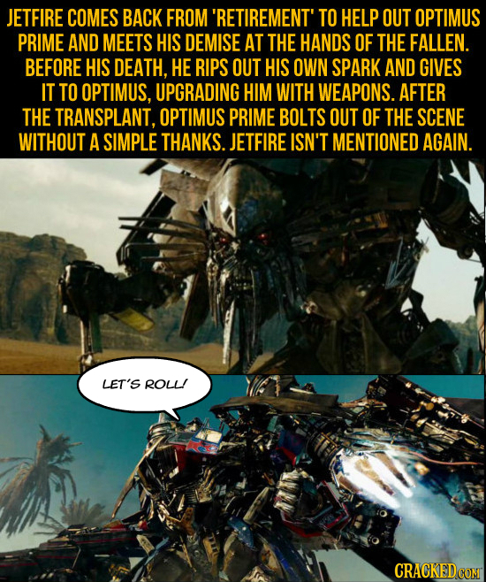 JETFIRE COMES BACK FROM 'RETIREMENT' TO HELP OUT OPTIMUS PRIME AND MEETS HIS DEMISE AT THE HANDS OF THE FALLEN. BEFORE HIS DEATH, HE RIPS OUT HIS OWN