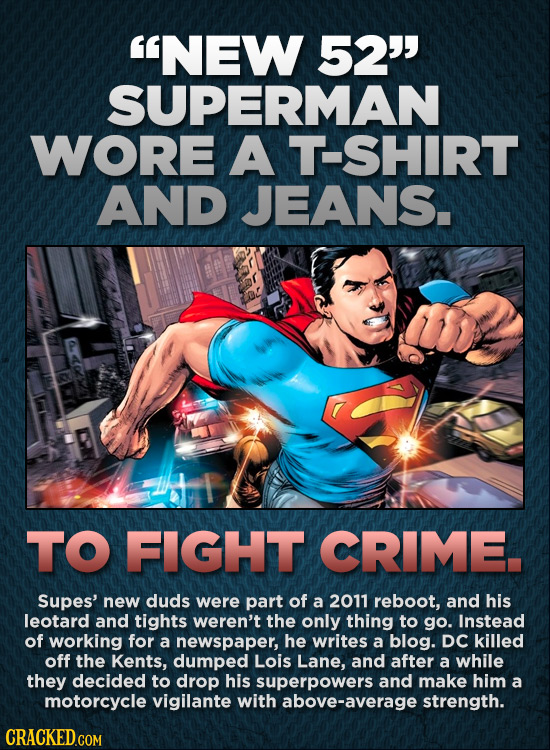 NEW 52 SUPERMAN WORE A T-SHIRT AND JEANS. TO FIGHT CRIME. Supes' new duds were part of a 2011 reboot, and his leotard and tights weren't the only t