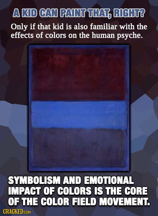 A KID CAN PAINT THAT, RIGHT? Only if that kid is also familiar with the effects of colors on the human psyche. SYMBOLISM AND EMOTIONAL IMPACT OF COLOR