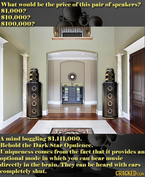 What would be the price of this pair of speakers? $1.000? $10.000? $100.000 lolod ICUEAER HORCIKDOo A mind boggling $1.111.000. Behold the Dark Star O