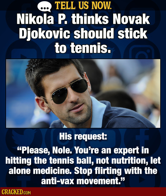 TELL US NOW. Nikola P. thinks Novak Djokovic should stick to tennis. His request: Please, Nole. You're an expert in hitting the tennis ball, not nutr