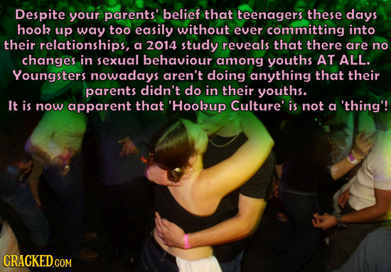 Despite your parents' belief that teenagers these days hook up way too easily without ever committing into their relationships, a 2014 study reveals t