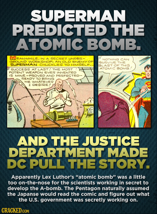 SUPERMAN PREDICTED THE ATOMIC BOMB. UEANWHILE, IN A SECRET UNDER- NOTHING CAN GROUND WOrkSHOP, AN OLD ENEMYOF SURVIVE THE SUPERMAN CHUCKLES TO HIMSELF