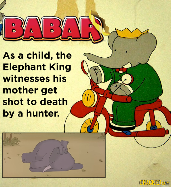 BABAR As a child, the Elephant King witnesses his mother get shot to death by a hunter. CRACKEDCON