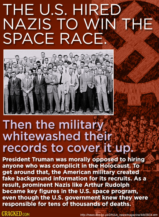 THE U.S. HIRED NAZIS TO WIN THE SPACE RACE. Then the military whitewashed their records to cover it up. President Truman was morally opposed to hiring