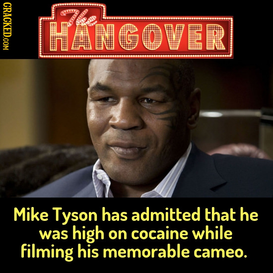 CRACKED.COM mle HANGOVER Mike Tyson has admitted that he was high on cocaine while filming his memorable cameo.