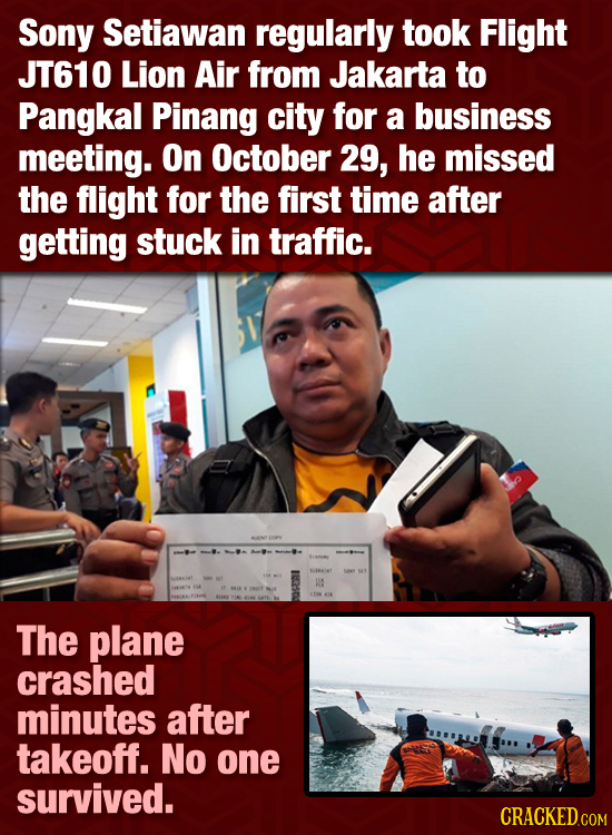 Sony Setiawan regularly took Flight JT610 Lion Air from Jakarta to Pangkal Pinang city for a business meeting. On October 29, he missed the flight for