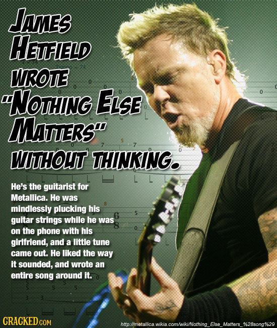 AMES HETFIELD WROTE NOTHING ELSE MaTTers 5 7 WITHOUT THINKING. He's the guitarist for Metallica. He was mindlessly plucking his 6 5 guitar strings w