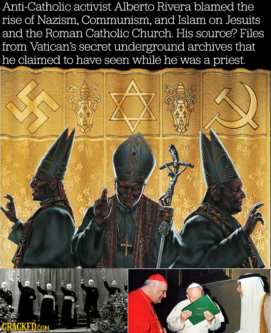 Anti-Catholic activist Alberto Rivera blamed the rise of Nazism, Communism, and Islam on Jesuits and the Roman Catholic Church. His source? Files from