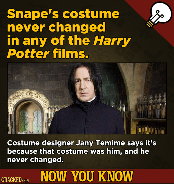13 Surprising Facts About Movies And, Like, Life In General - Snape's costume never changed in any of the Harry Potter films.