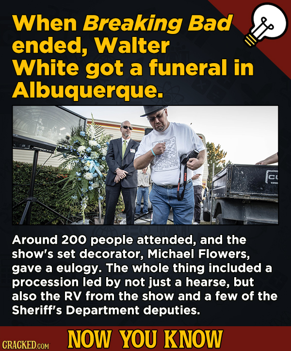 13 Fascinating Nuggets Of Movie And General Trivia - When Breaking Bad ended, Walter White got a funeral in Albuquerque.