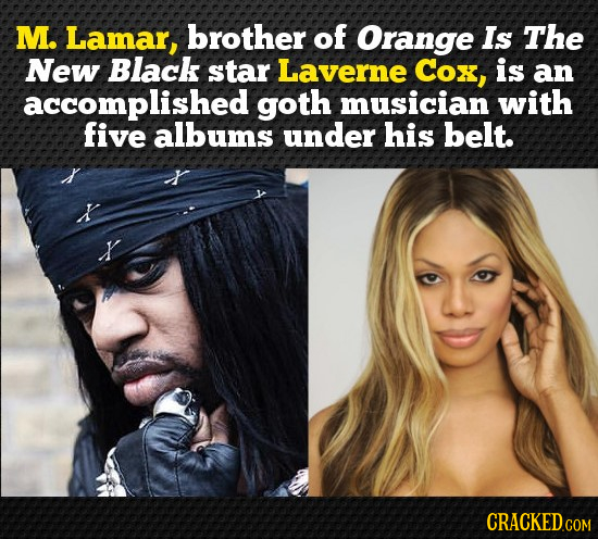 M. Lamar, brother of Orange Is The New Black star Laverne Cox, is an accomplished goth musician with five albums under his belt.