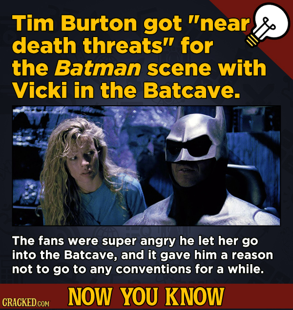 13 Surprising Facts About Movies And, Like, Life In General - Tim Burton got near death threats' for the Batman scene with Vicki in the Batcave.