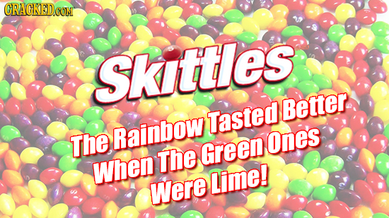 CRACKED CONT SKittles Better Tasted The Rainbow Ones The Green When Lime! Were