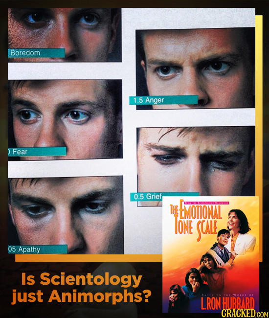 Boredom 1.5 Anger ) Fear 0.5 Grief THE tMOTIONAL TONE SCALE 05 Apathy Is Scientology just Animorphs? LRON ON WA HUBBARD